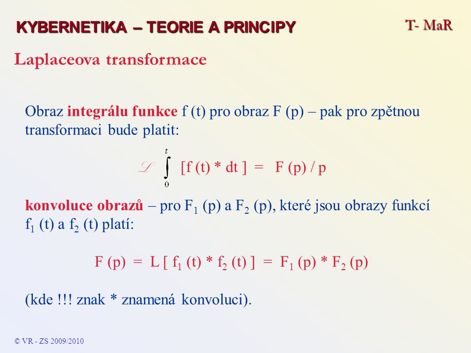 F (p) = L [ f1 (t) * f2 (t) ] = F1 (p) * F2 (p)